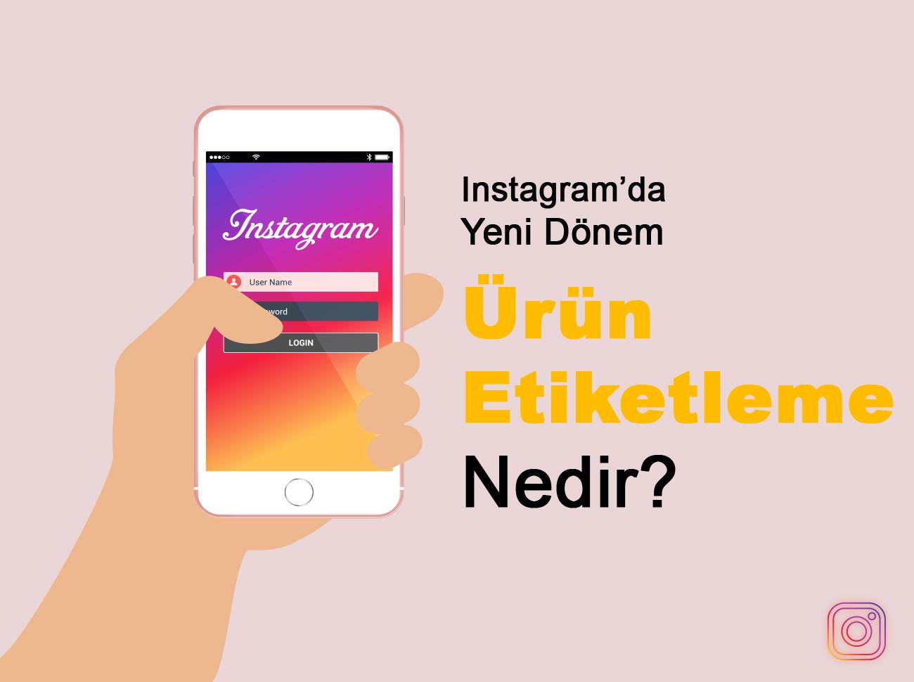 E-Ticarette Yeni Bir Sayfa: Instagram'da Alışveriş ve Ürün Etiketleme Özelliği