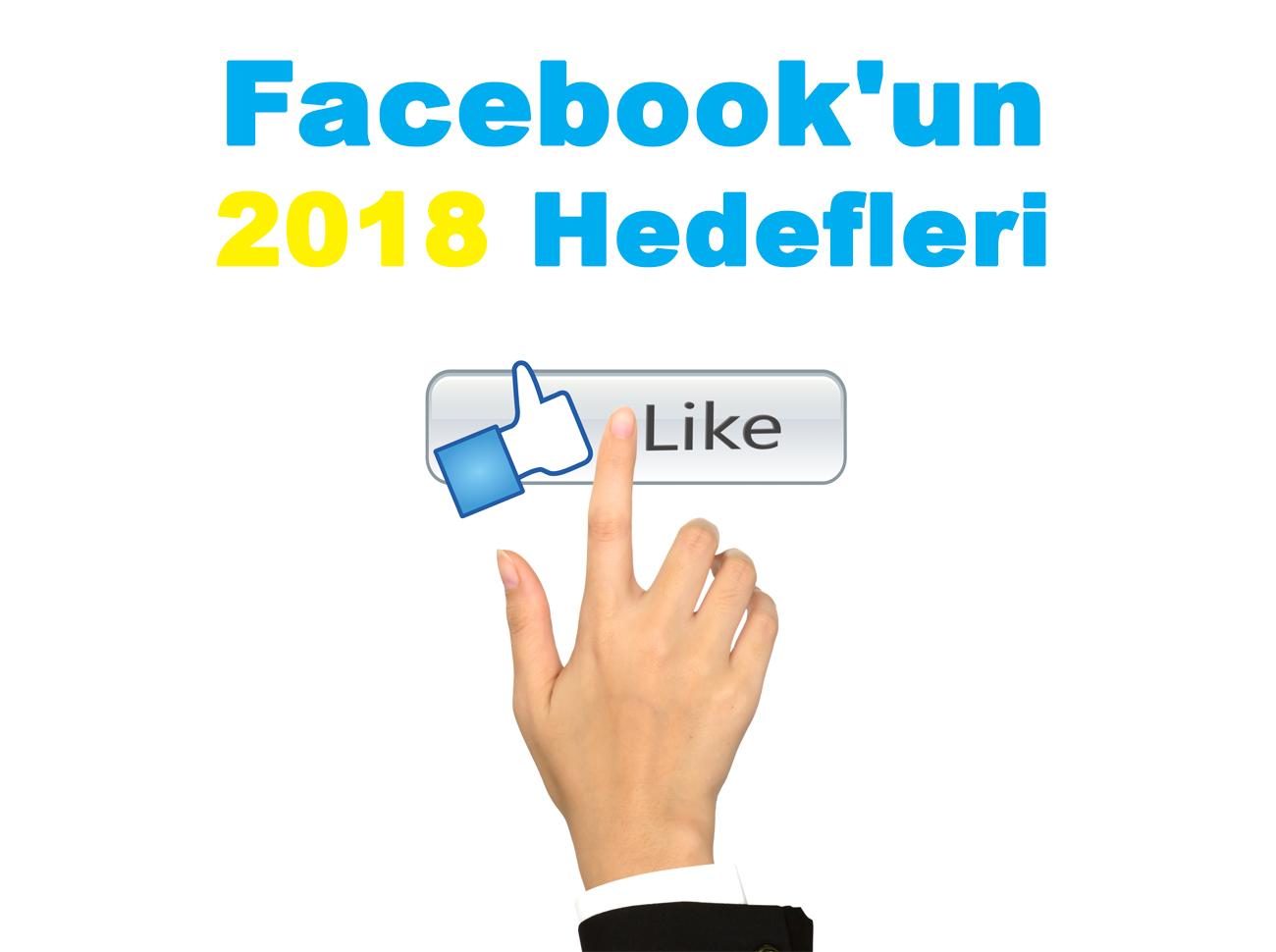 Facebook Hep Değişiyor Ama Hiç Değişmiyor: Facebook'un 2018 Hedefleri