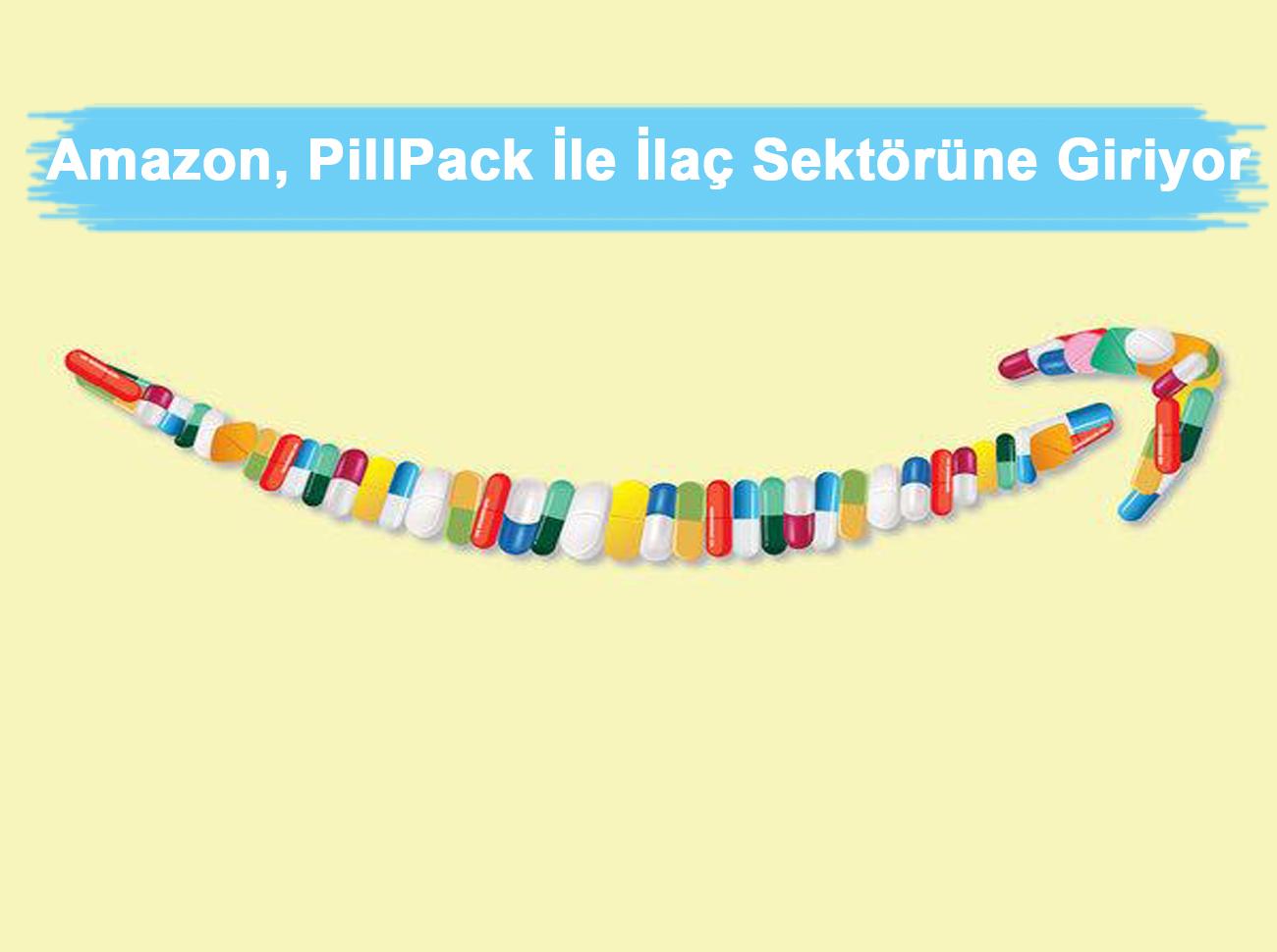 E-Ticaret Devi Amazon, PillPack İle İlaç Sektörüne Giriyor