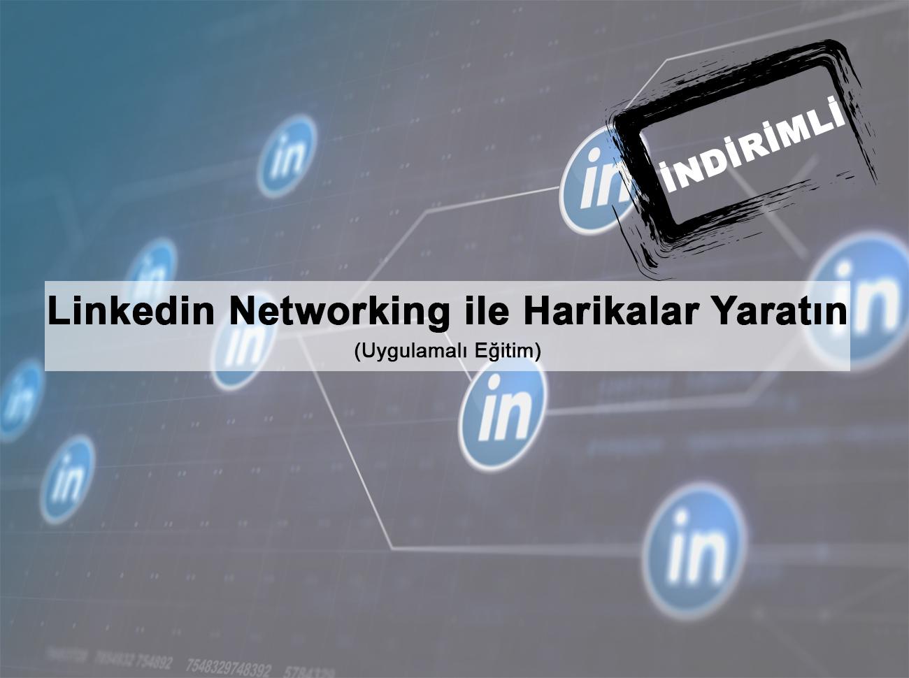 Linkedin Networking ile Harikalar Yaratın (Eğitim)
