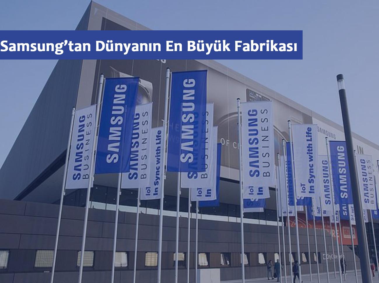 Samsung Dünyanın En Büyük Cep Telefonu Fabrikasını Açtı
