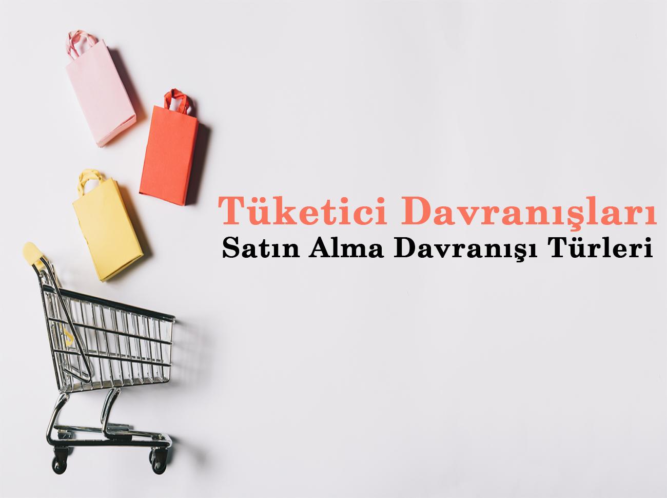 Tüketici Davranışları: Satın Alma Davranışı Türleri