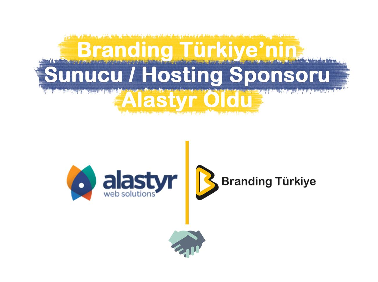 Branding Türkiye'nin Hosting / Sunucu Sponsoru Alastyr Oldu