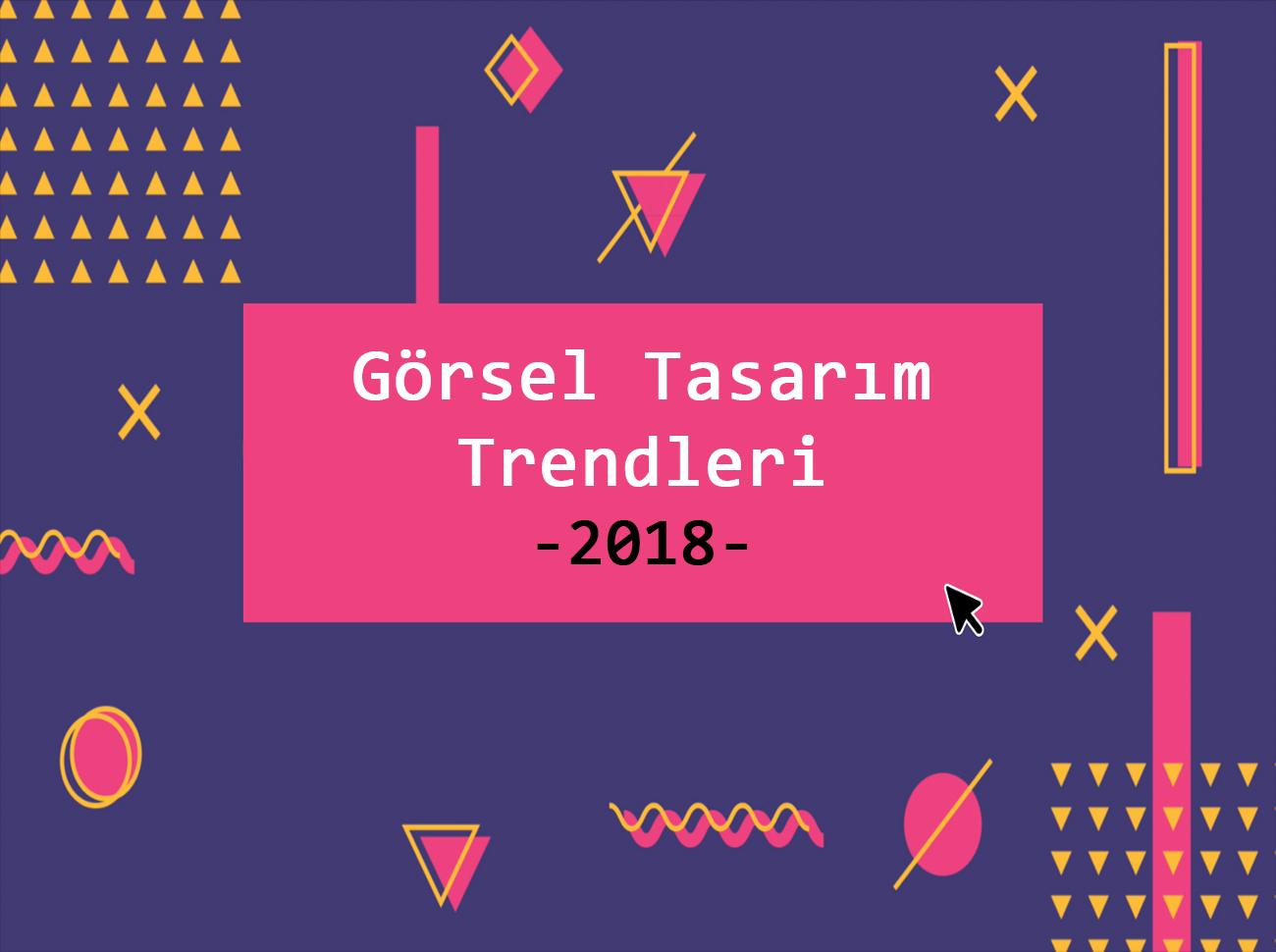 2018 Yılının Görsel Tasarım Trendleri