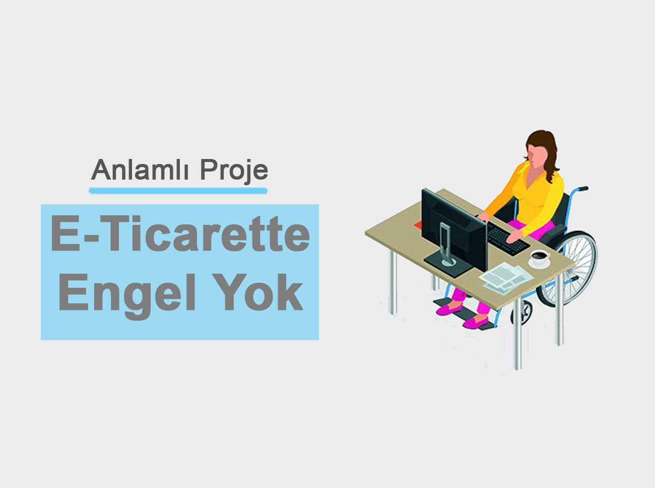 Anlamlı Proje: E-Ticarette 'Engel' Yok