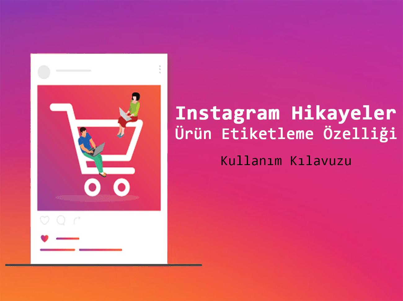 Instagram Hikayeler (Stories) Ürün Etiketleme Özelliği