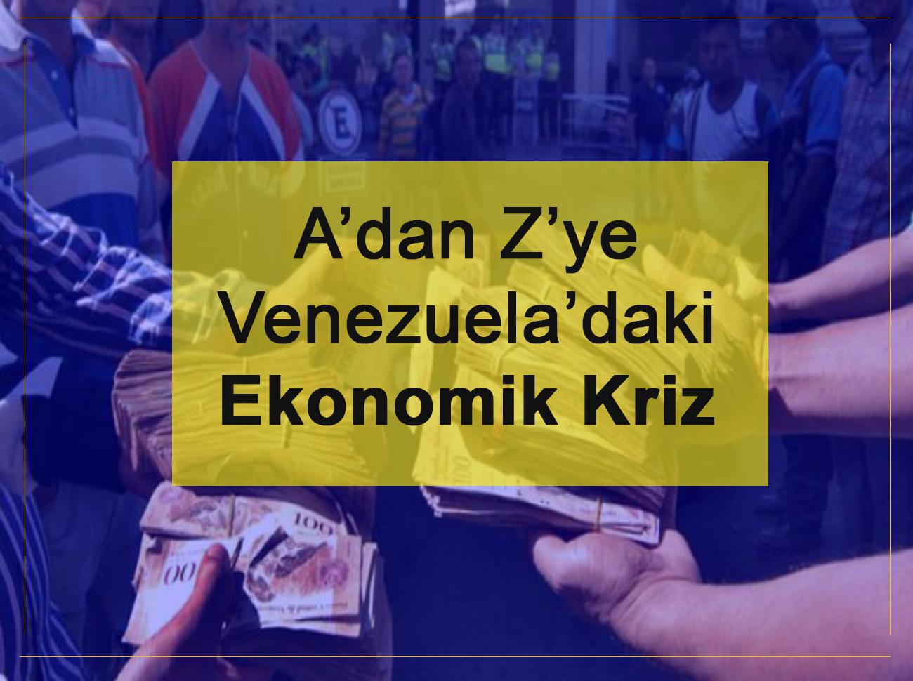 Venezuela'daki Ekonomik Krizin Tüm Detayları