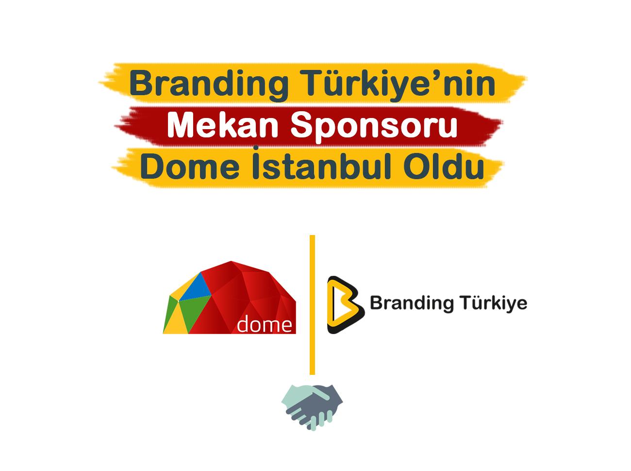 Branding Türkiye'nin Mekan Sponsoru Dome İstanbul Oldu