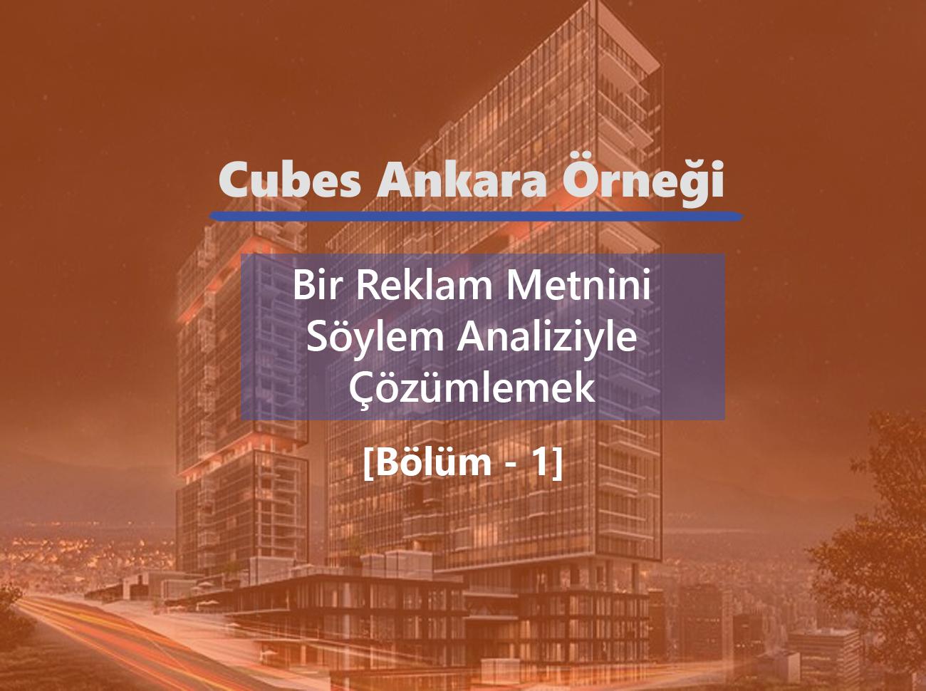 Cubes Ankara: Bir Reklam Metnini Söylem Analiziyle Çözümlemek (Bölüm – 1)