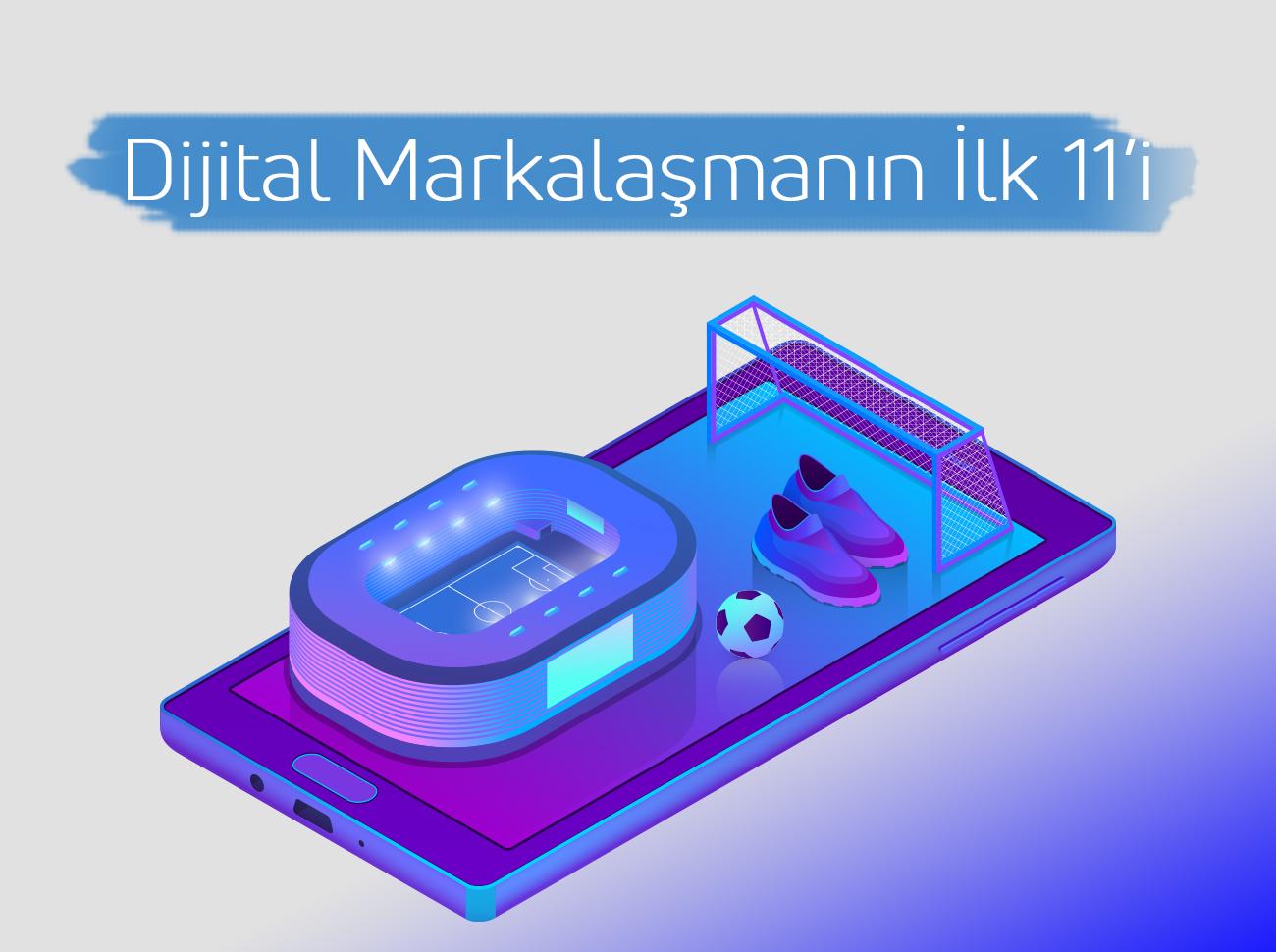 Dijital Markalaşmanın İlk 11'i