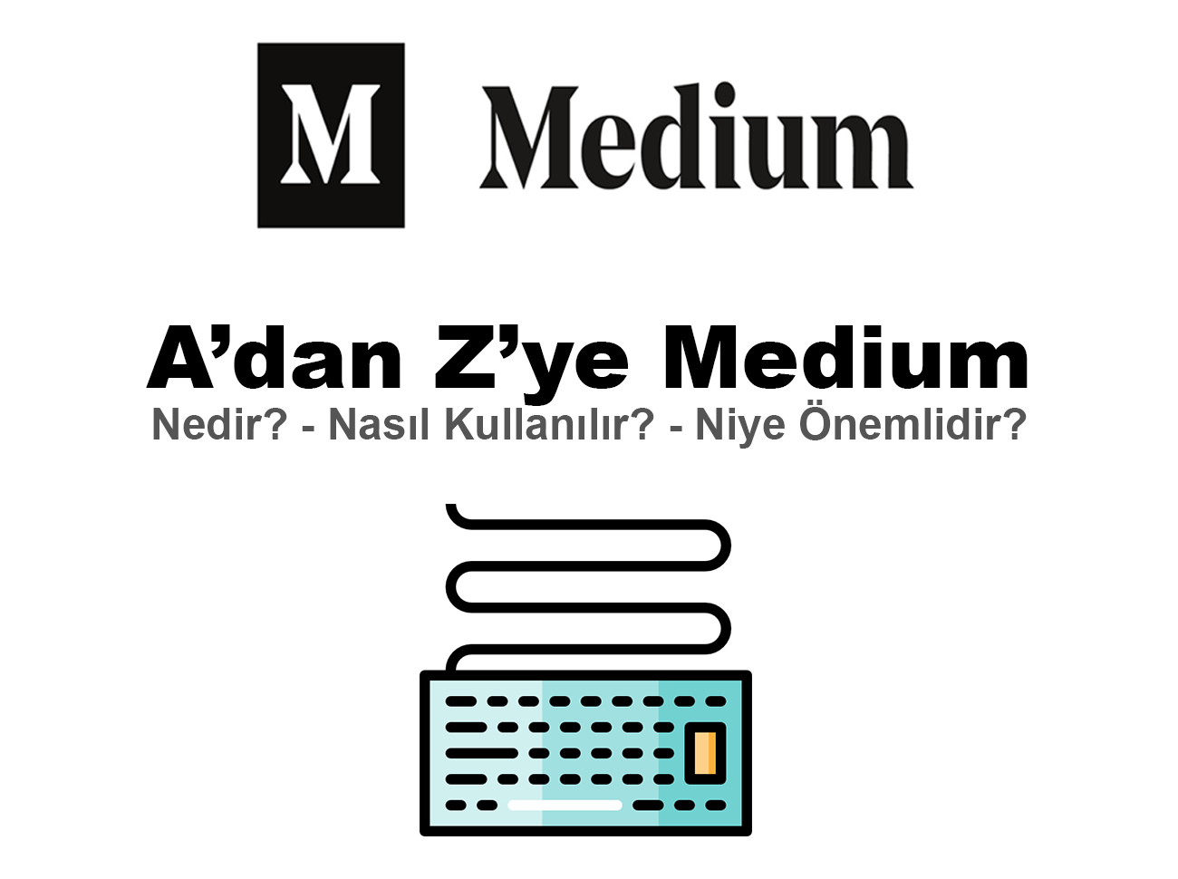 Medium Nedir? Nasıl Kullanılır? Niye Önemlidir?
