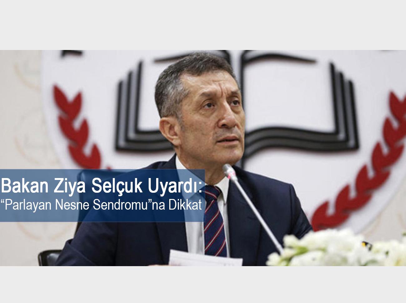 """Milli Eğitim Bakanı Ziya Selçuk'a Göre Çocuklar """"Parlayan Nesne Sendromu"""" Yaşıyor"""