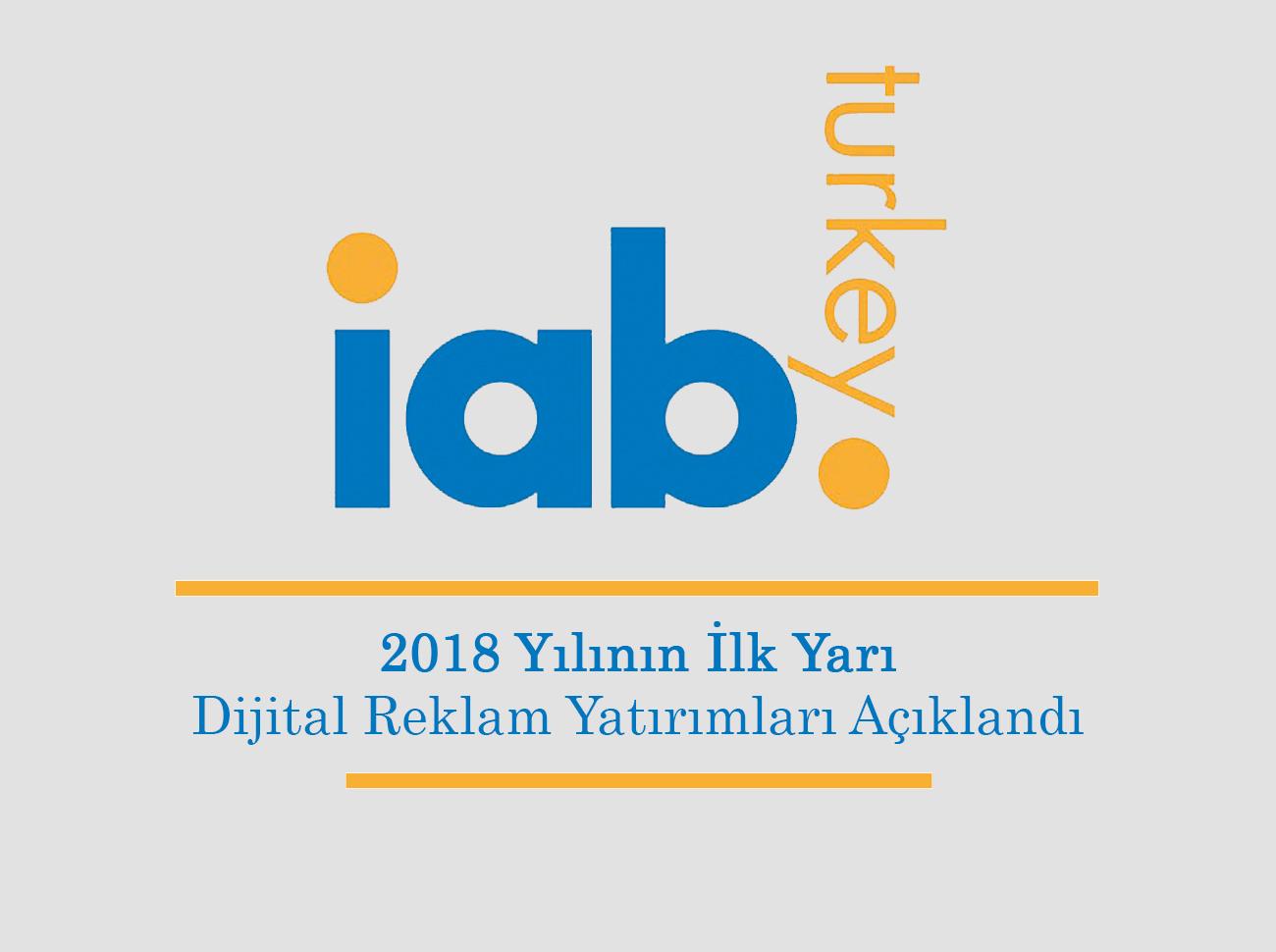 IAB Türkiye, 2018 Yılının İlk Yarı Dijital Reklam Yatırımlarını Açıkladı