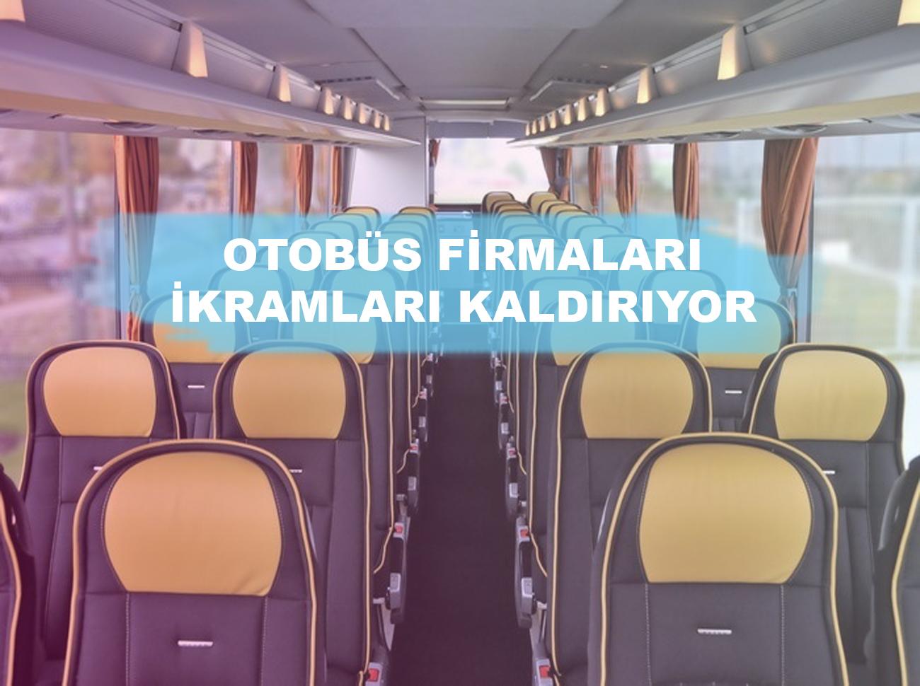 Otobüs Firmaları İkramları Kaldırıyor