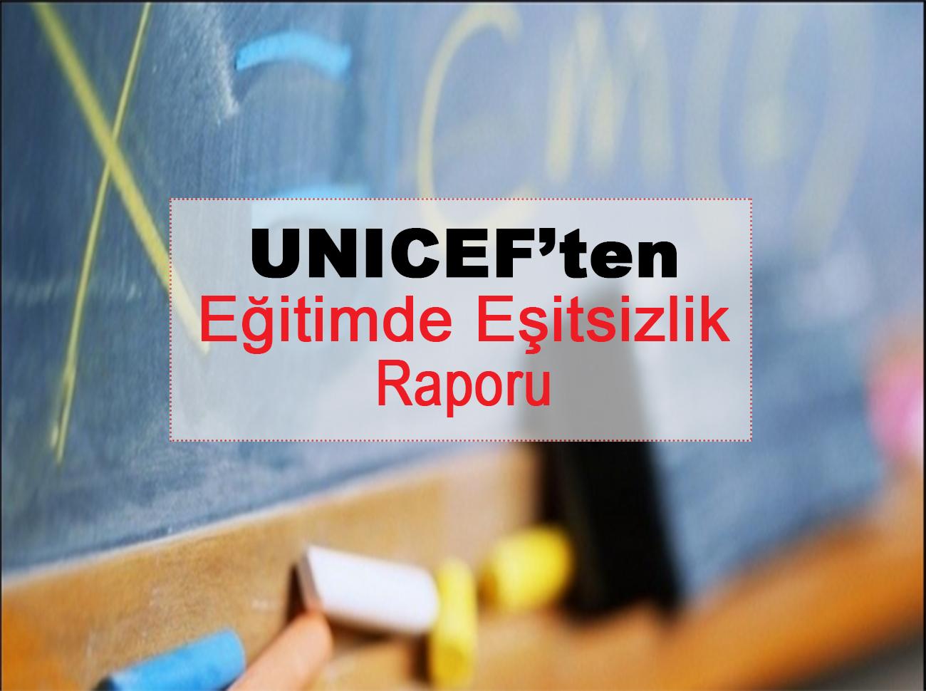 UNICEF Eğitimde Eşitsizlik Raporu Hazırladı
