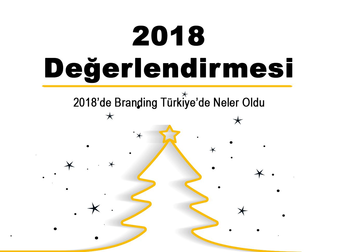 2018'de Branding Türkiye'de Neler Oldu?