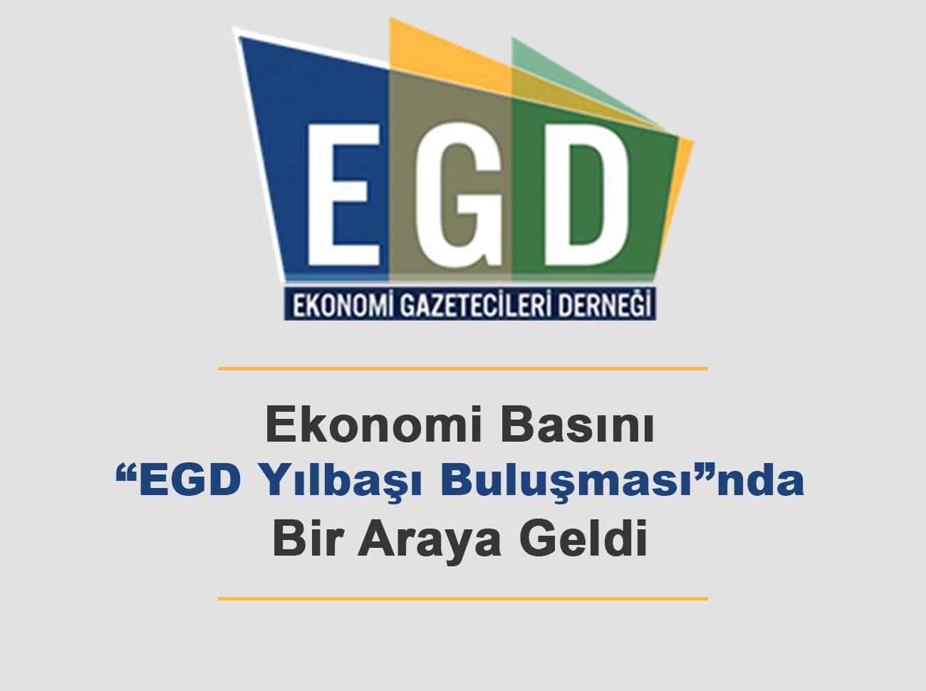 """Ekonomi Basını """"EGD Yılbaşı Buluşması""""nda Bir Araya Geldi"""