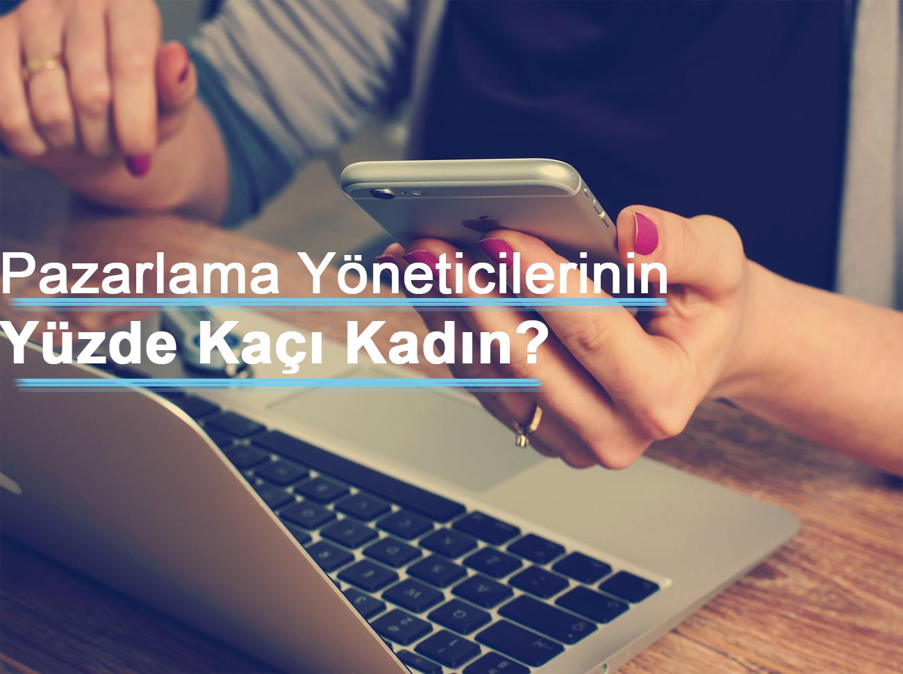Türkiye'de Pazarlama Yöneticilerinin Yüzde Kaçı Kadın?