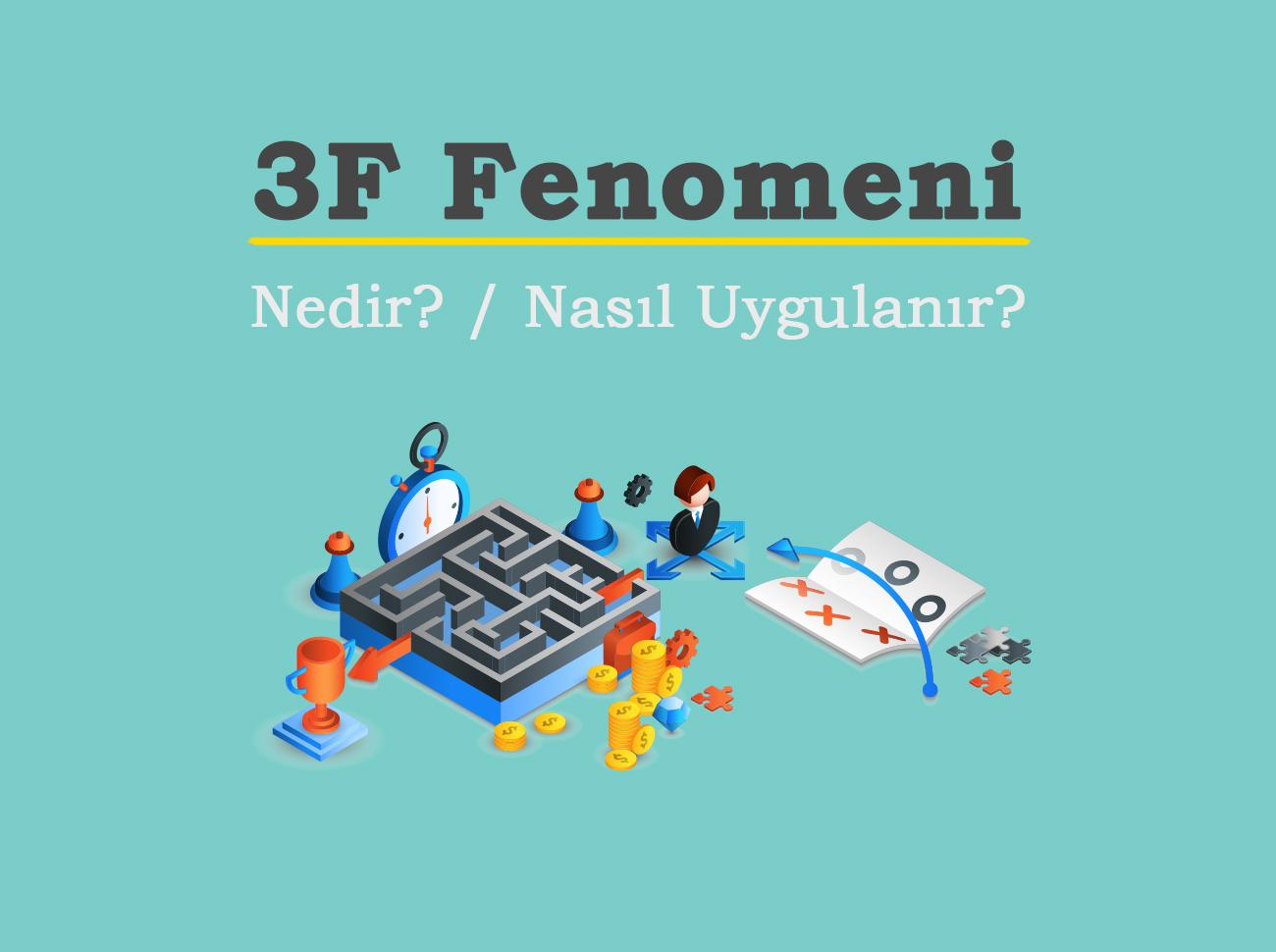 3F Fenomeni Nedir? Niye Önemlidir? Nasıl Uygulanır?