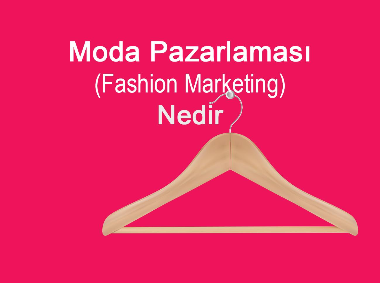 Moda Pazarlaması (Fashion Marketing) Nedir?