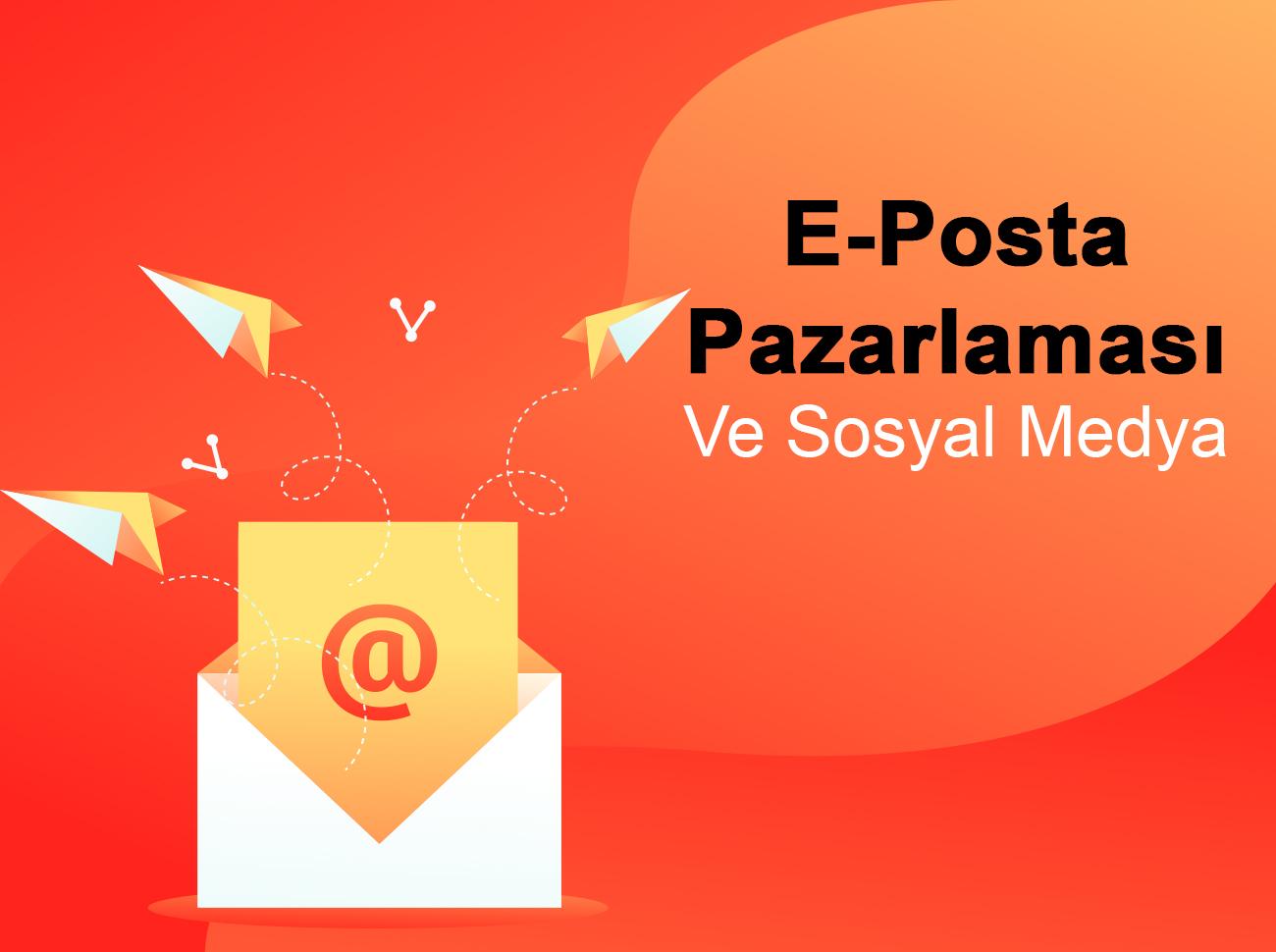 E-Posta Pazarlaması İle Sosyal Medya Stratejinizi Geliştirin