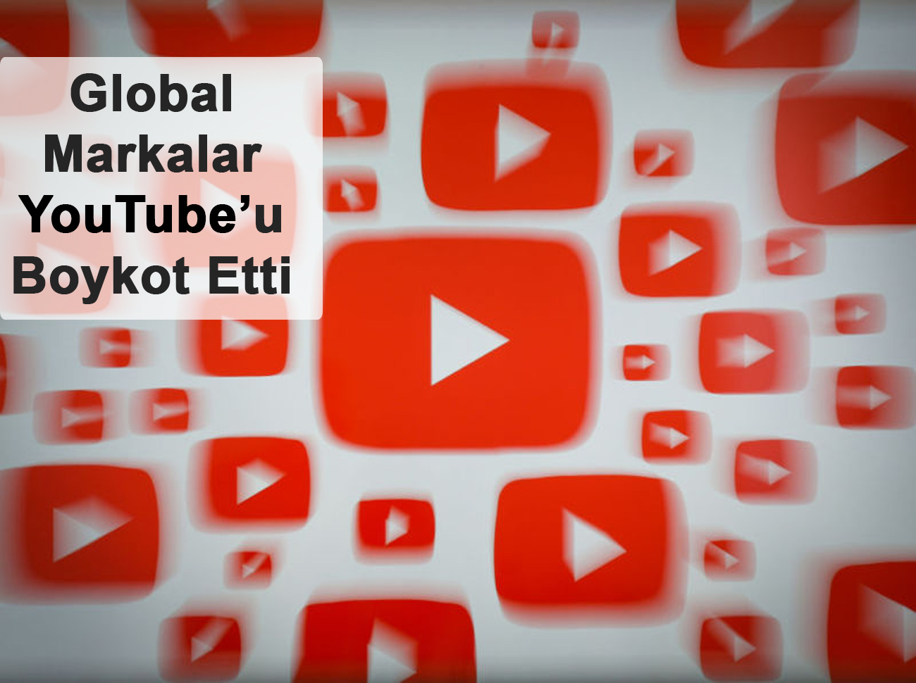 Global Markalar YouTube'u Boykot Etti