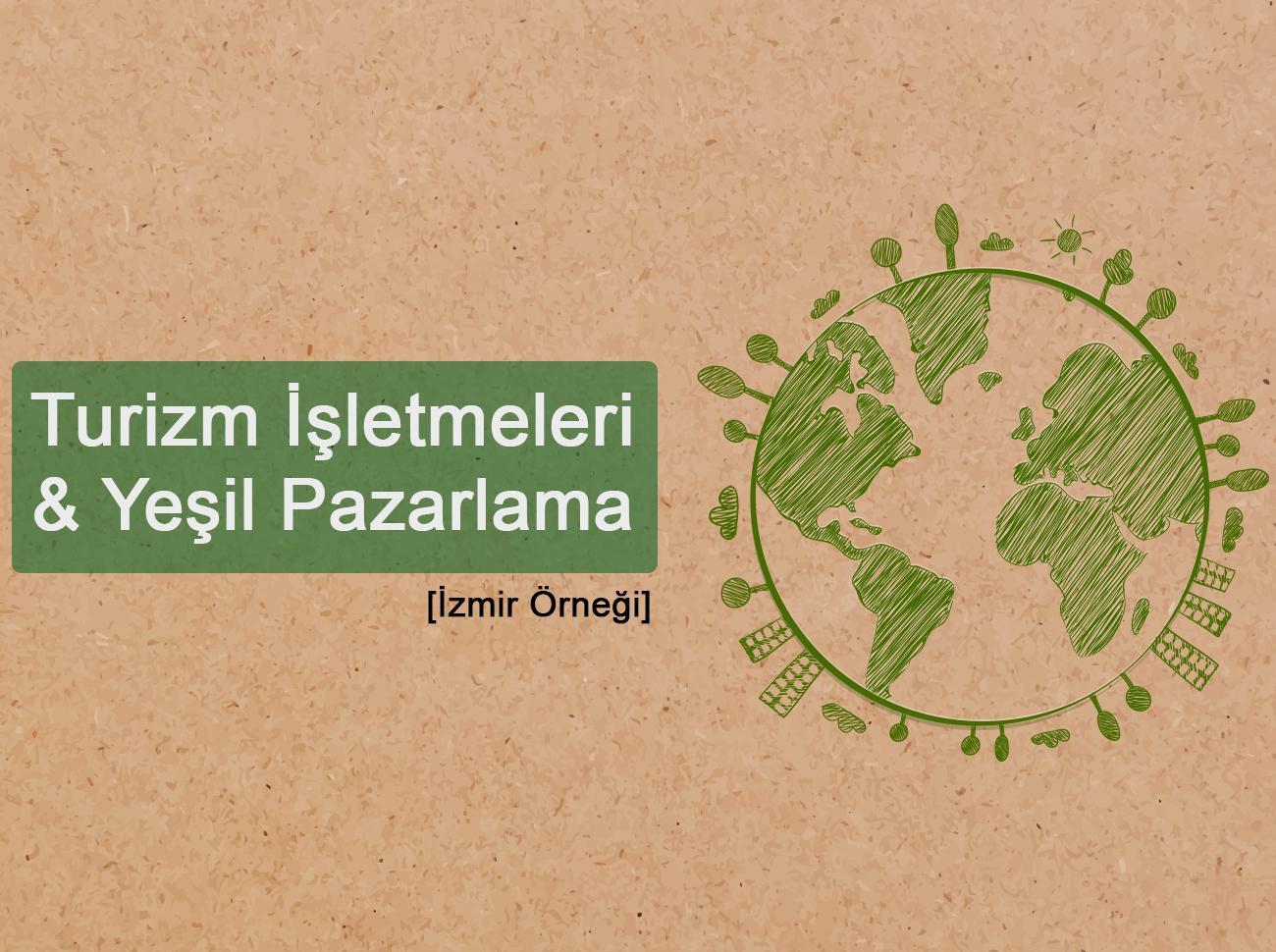 Turizm İşletmelerinde Yeşil Pazarlama Uygulamaları (İzmir Örneği)