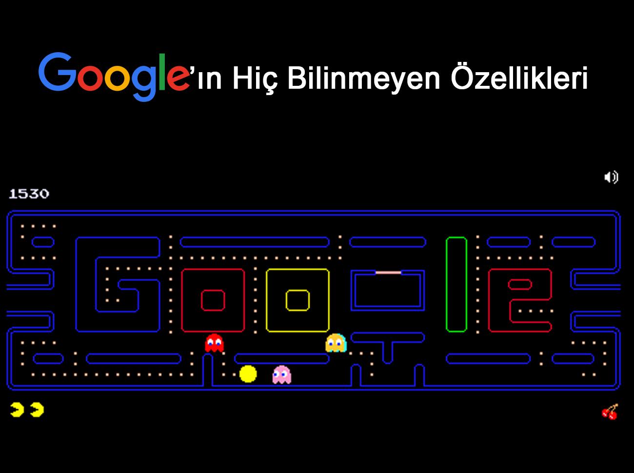 Google'ın Hiç Bilinmeyen Eğlenceli Özellikleri