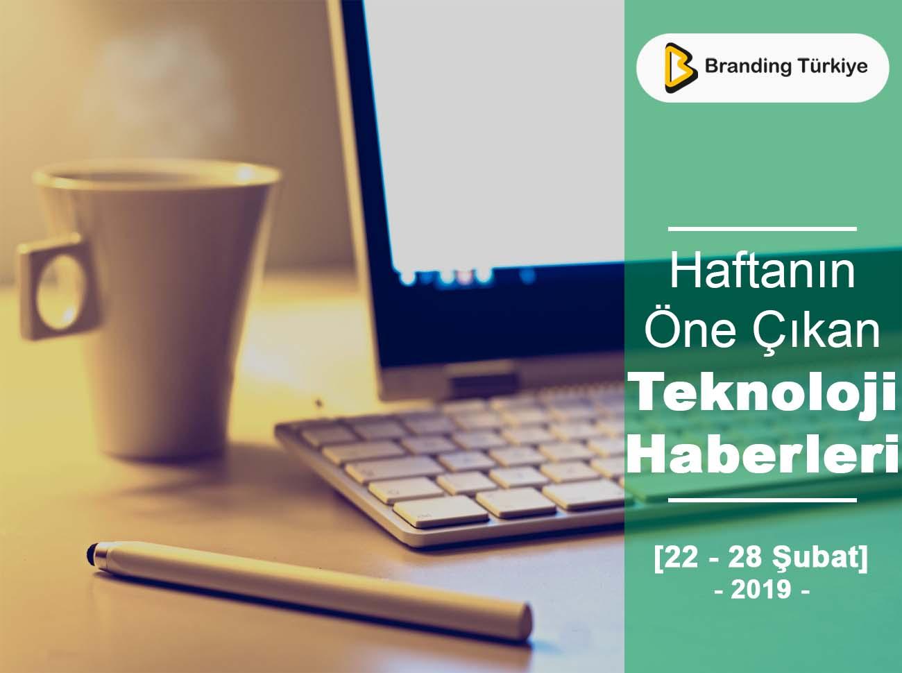 Teknoloji Haberleri 22 – 28 Şubat 2019