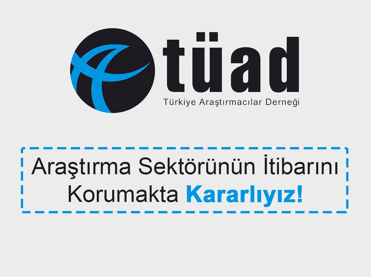 TÜAD: Araştırma Sektörünün İtibarını Korumakta Kararlıyız