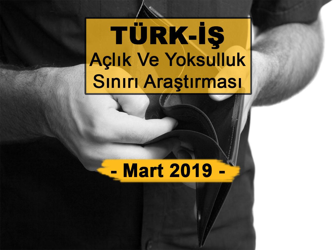 TÜRK-İŞ Açlık Ve Yoksulluk Sınırı Mart 2019