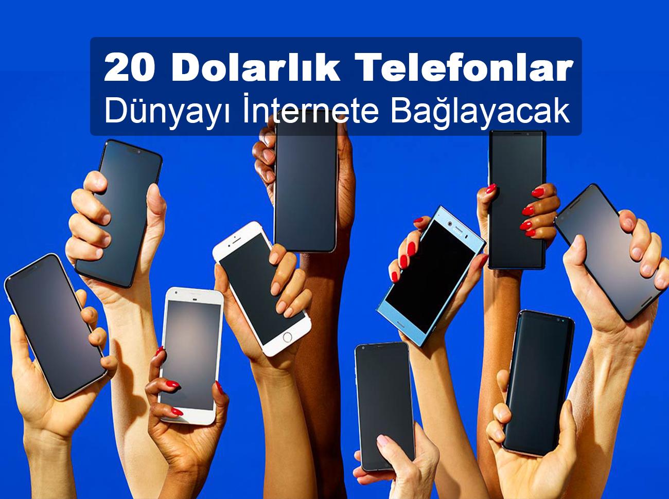 20 Dolarlık Telefonlar Dünyayı İnternete Bağlayacak