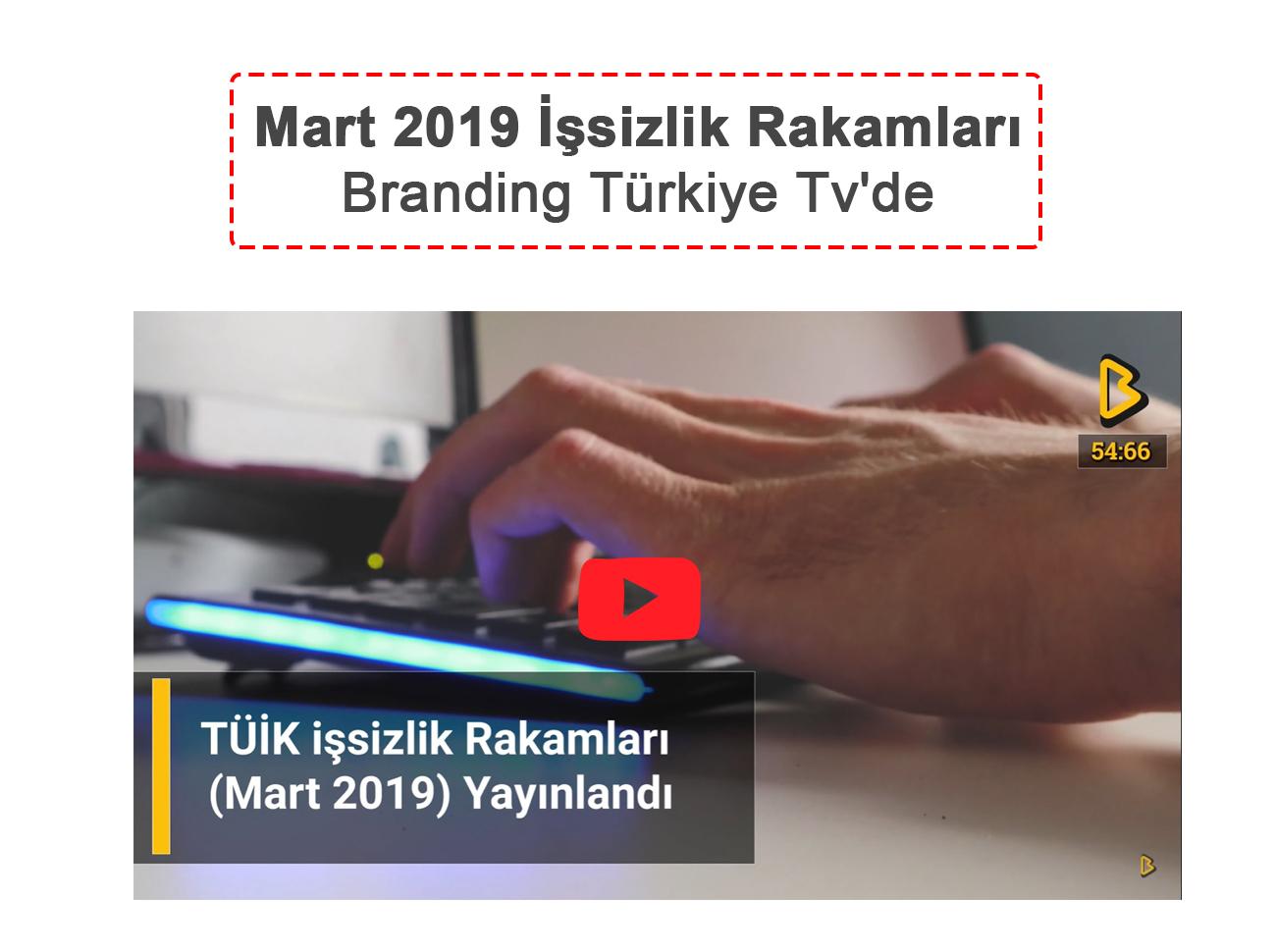 Mart 2019 İşsizlik Rakamları Branding Türkiye Tv'de