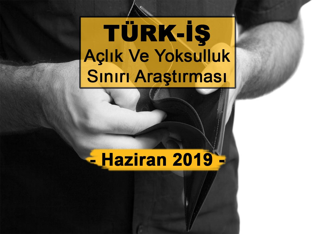 TÜRK-İŞ Açlık Ve Yoksulluk Sınırı Haziran 2019