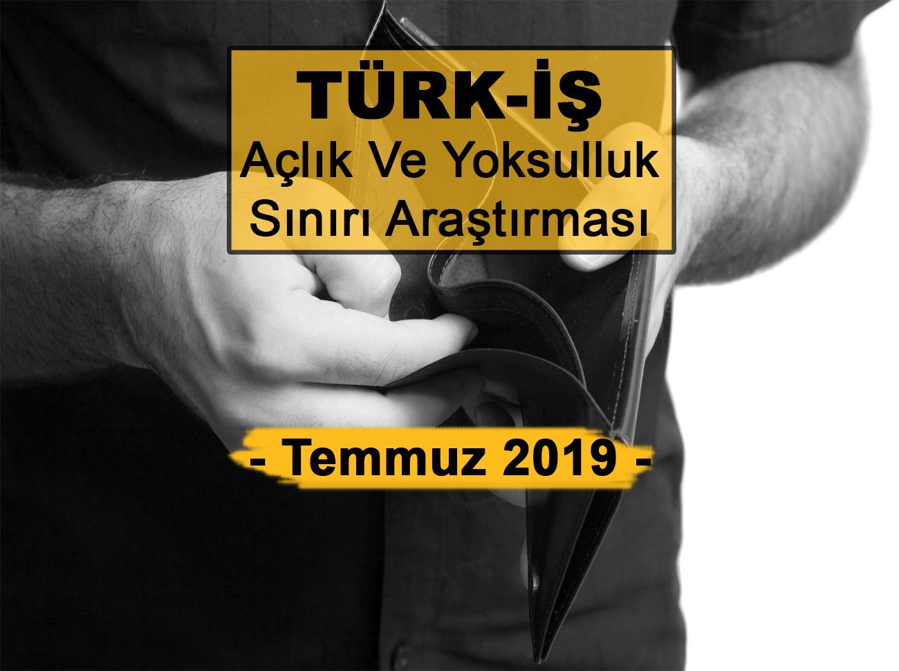 TÜRK-İŞ Açlık Ve Yoksulluk Sınırı Temmuz 2019