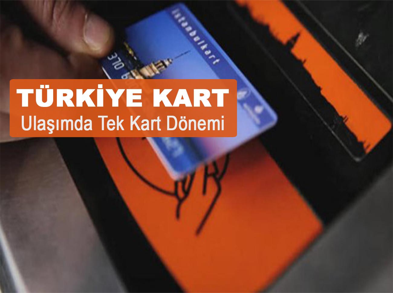 Türkiye Kart İle Ulaşımda Tek Kart Dönemi