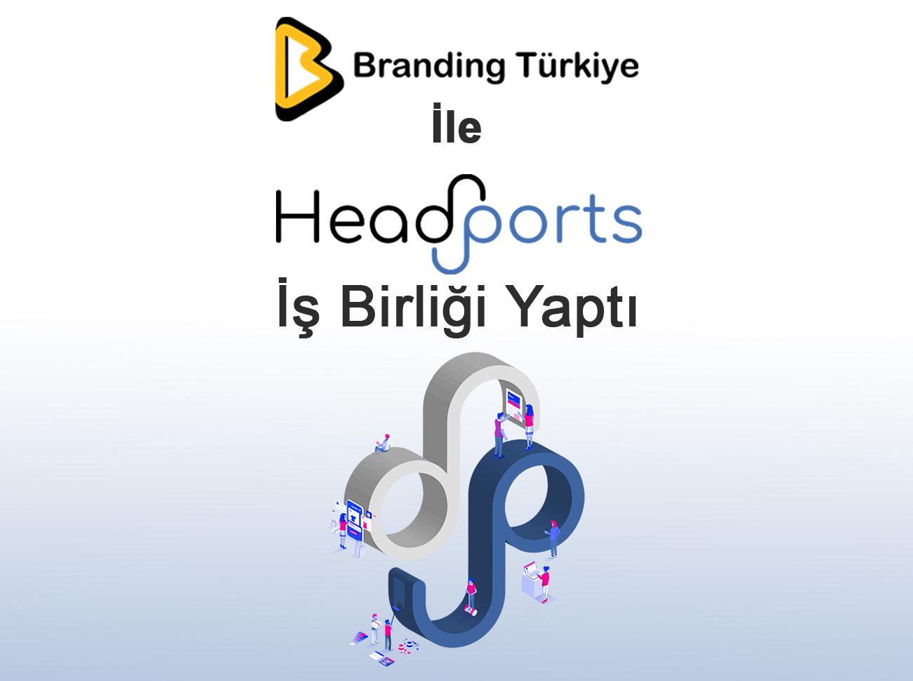 Branding Türkiye İle HeadPorts İşbirliği