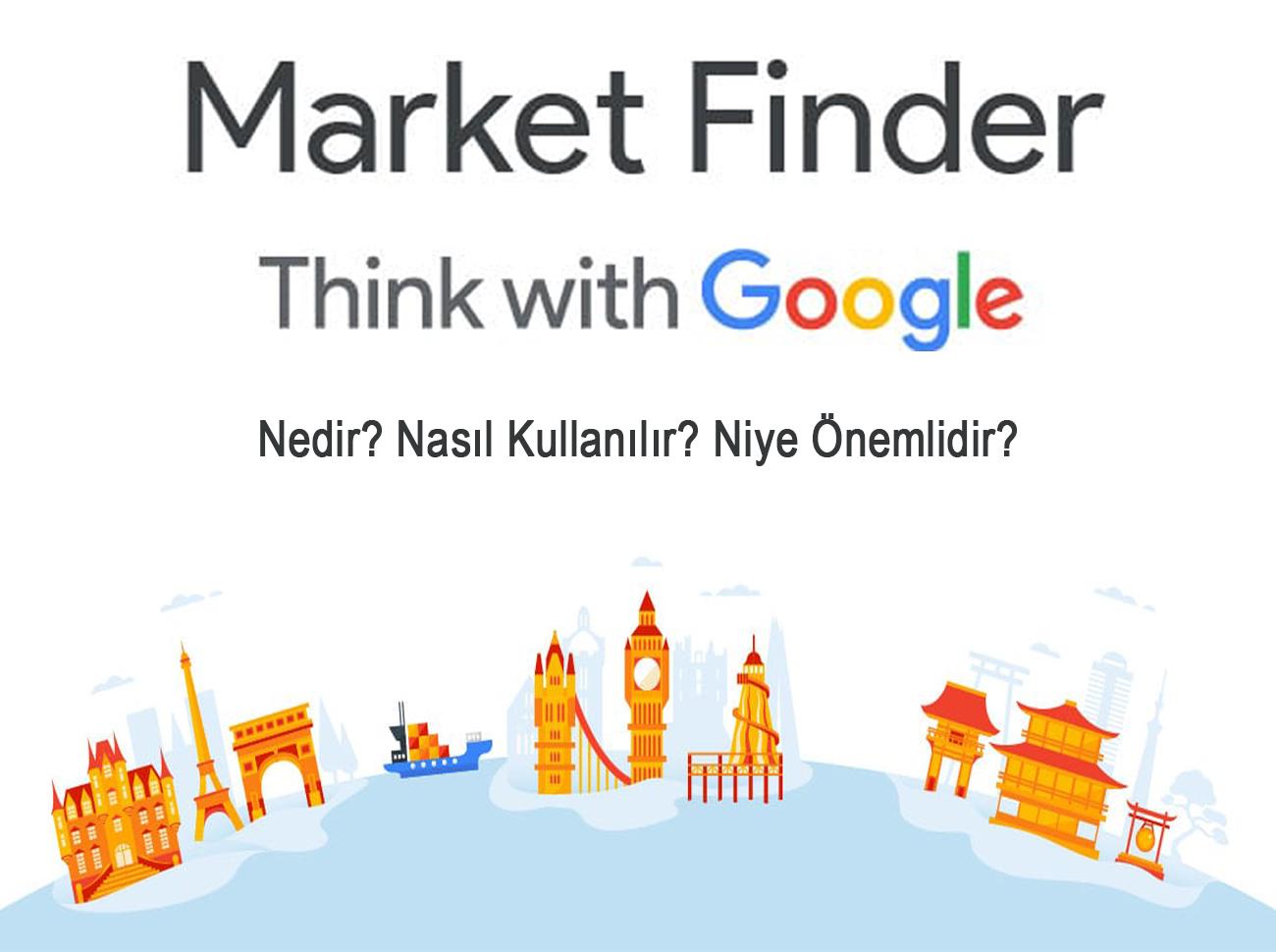 Google Market Finder Nedir? Nasıl Kullanılır?