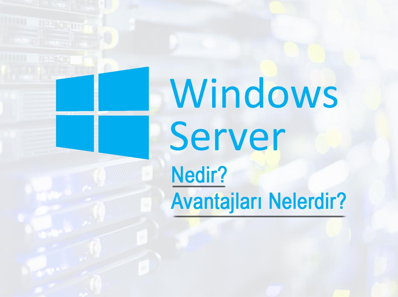Windows Sunucuları Nedir? Avantajları Nelerdir?