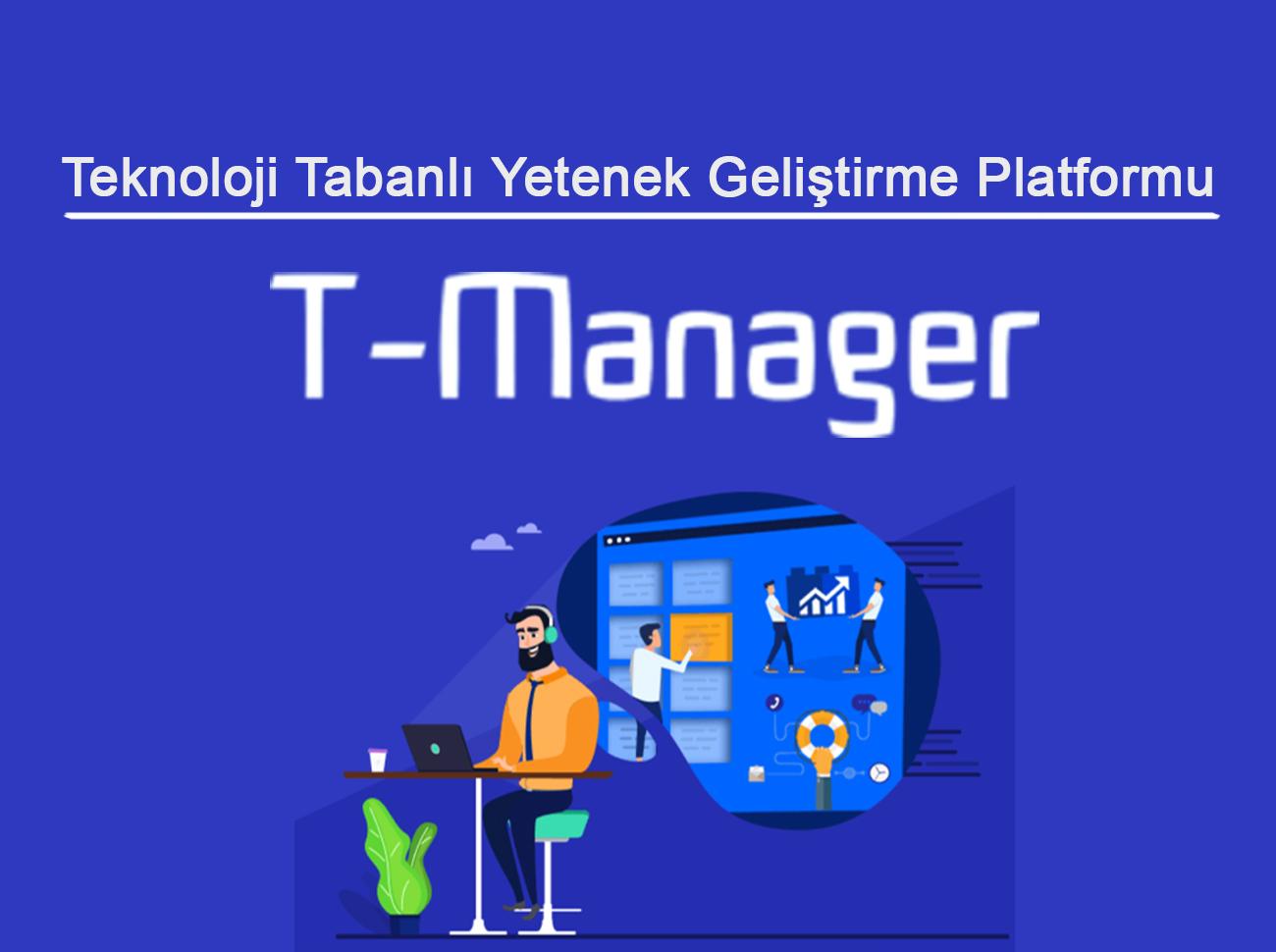 Teknoloji Tabanlı Yetenek Geliştirme Platformu: T-Manager