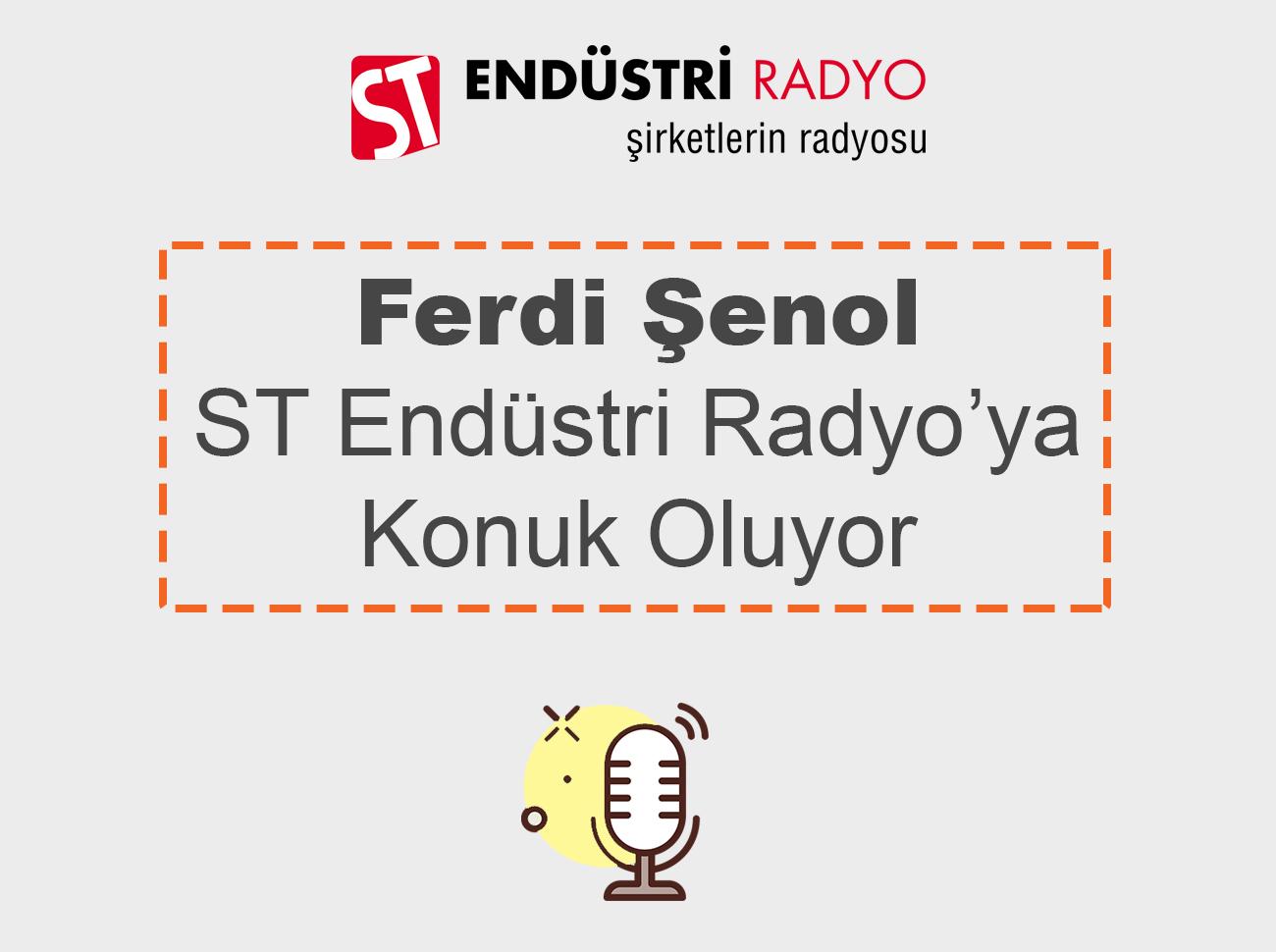 Ferdi Şenol ST Endüstri Radyo'ya Konuk