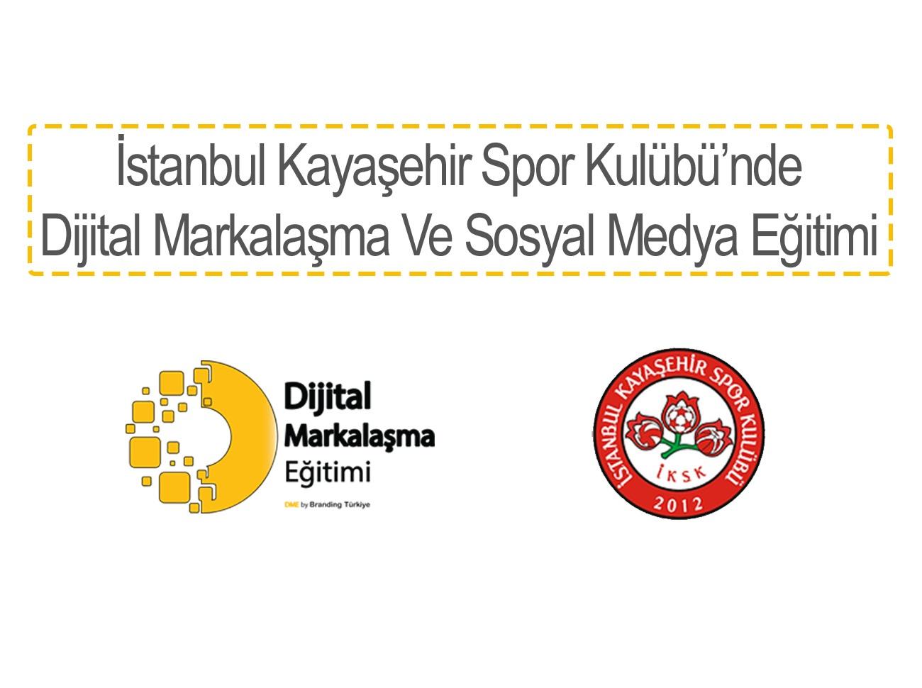 İstanbul Kayaşehir Spor Kulübü Dijital Markalaşma Eğitimi Aldı