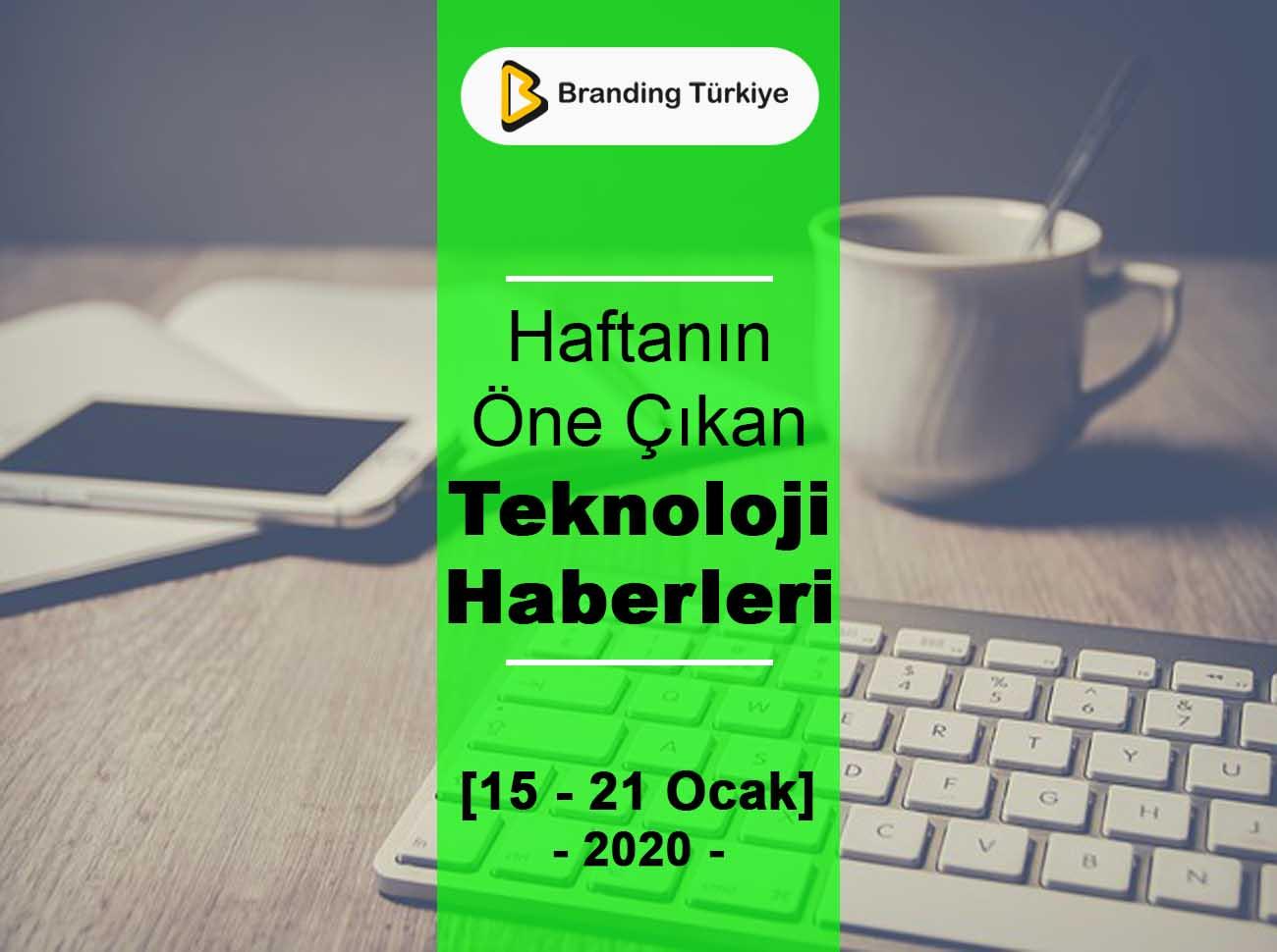Haftanın Teknoloji Haberleri (15 – 21 Ocak 2020)