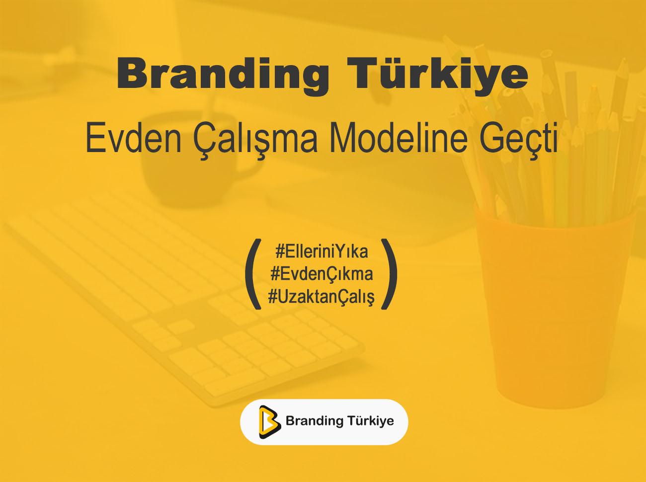 Branding Türkiye Evden Çalışma Modeline Geçti