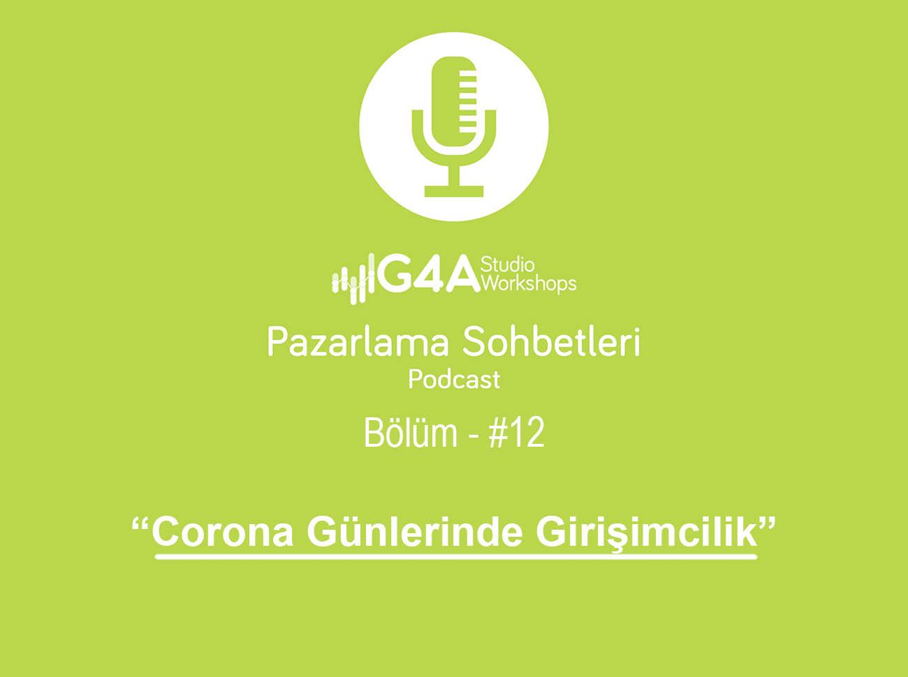 Corona Günlerinde Girişimcilik (G4A Pazarlama Sohbetleri – 12. Bölüm)