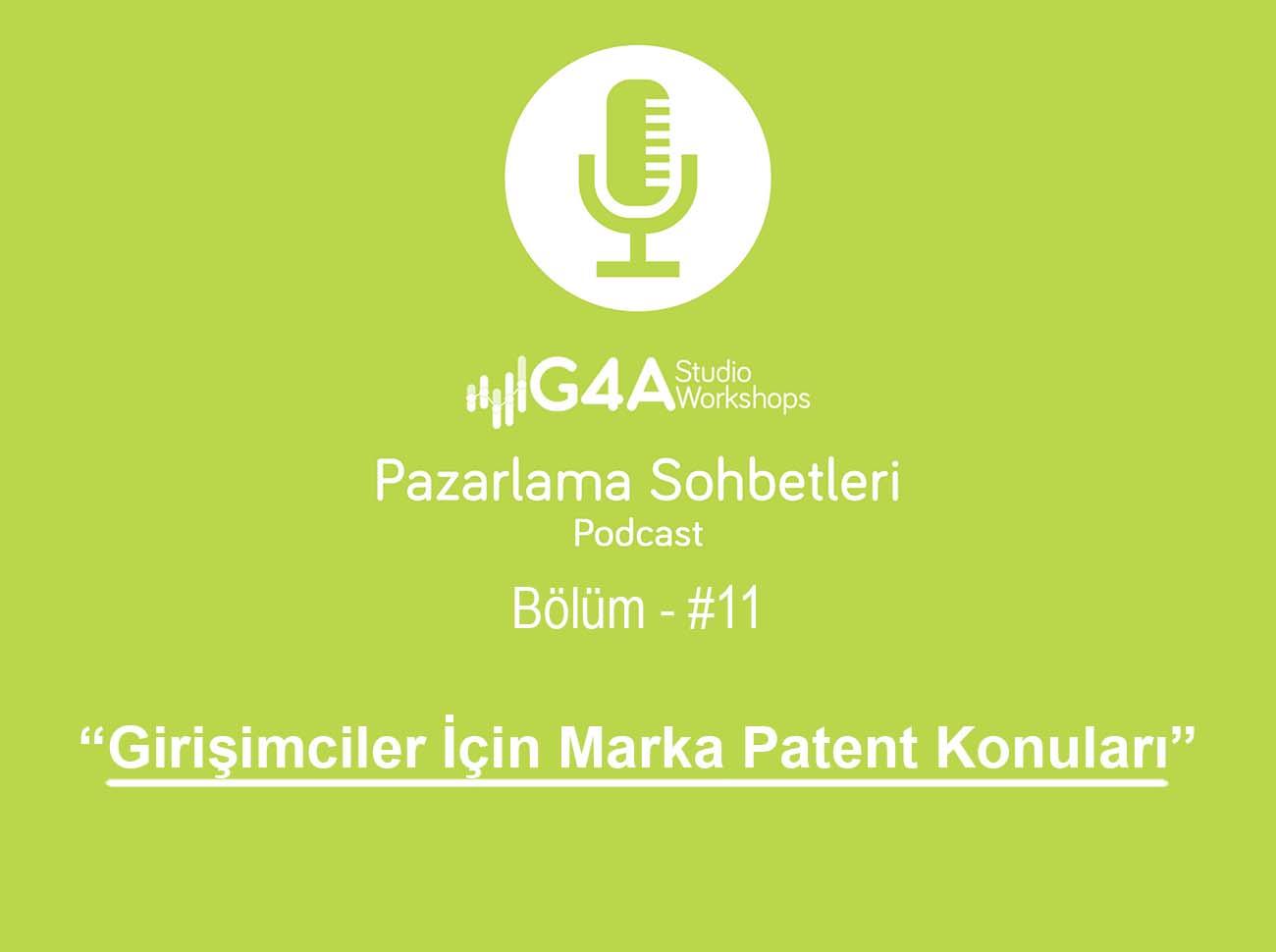 G4A Pazarlama Sohbetleri: Girişimciler İçin Marka Patent Konuları (Bölüm – 11)