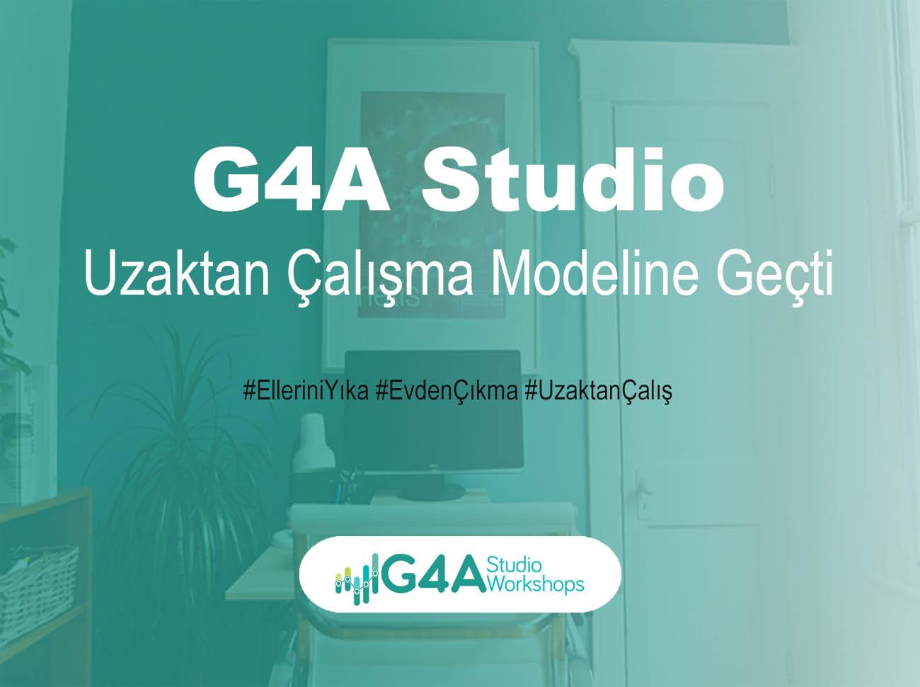 G4A Studio Uzaktan Çalışma Modeline Geçti