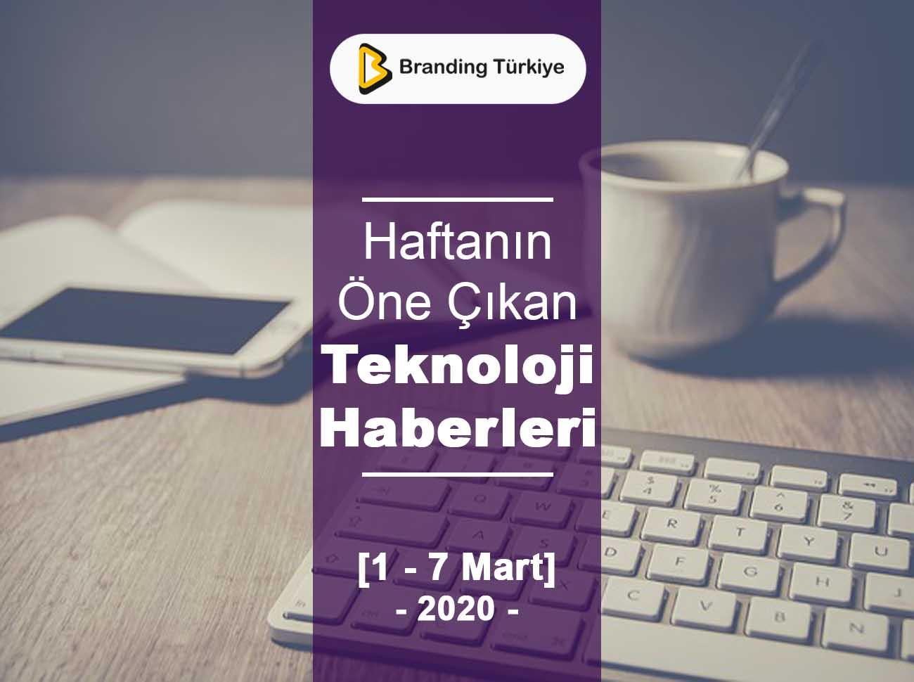 Teknoloji Haberleri 1 - 7 Mart 2020