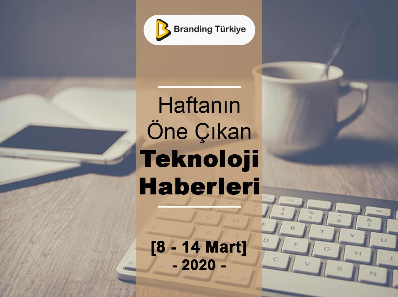 Haftanın Teknoloji Haberleri (8 – 14 Mart 2020)
