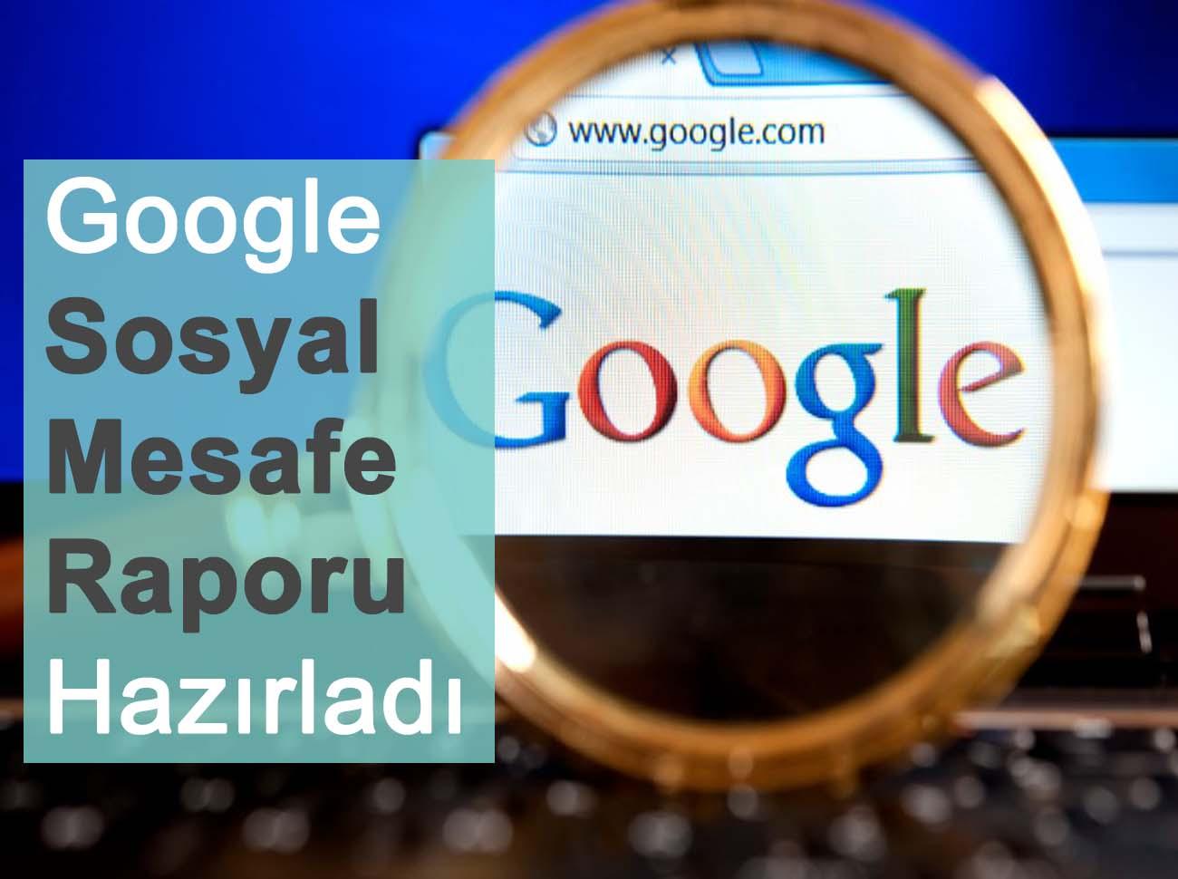 Google Sosyal Mesafe Raporu Yayınladı